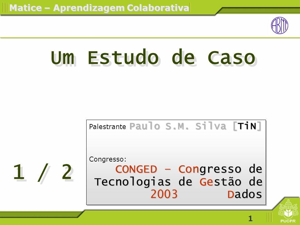Um Estudo de Caso Palestrante Paulo S.M. Silva [TiN] Congresso: CONGED – Congresso de Tecnologias de Gestão de 2003 Dados.